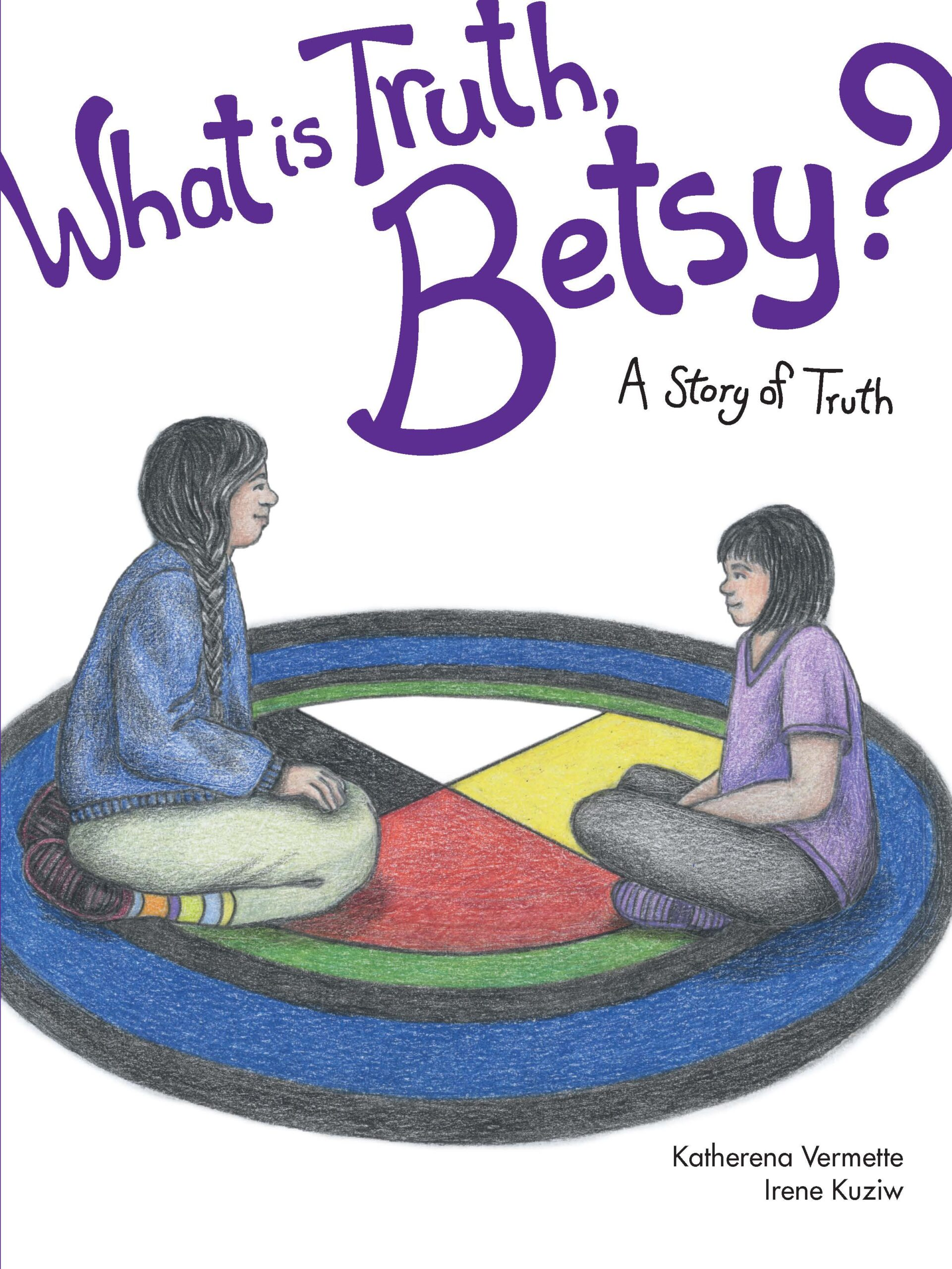 The book cover for What is Truth, Betsy?: A Story of Truth by Katherena Vermette.